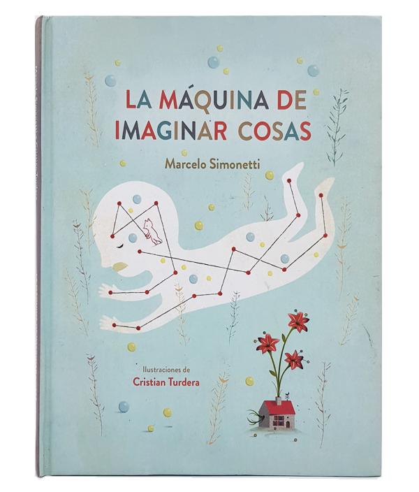 La máquina de imaginar cosas / Marcelo Simonetti - Cristian Turdera