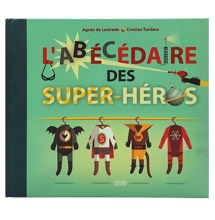 L´abécédaire des super-héros / Agnès de Lestrade - Cristian Turdera